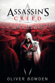 Assassin's Creed. Bractwo - Oliver Bowden
