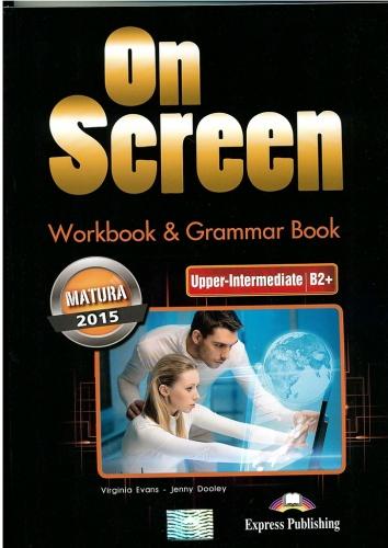 On screen. Upper-Inter Matura. Zeszyt ćwiczeń i gramatyka - Virginia Evans, Jenny Dooley