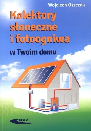Kolektory słoneczne i fotoogniwa w Twoim domu - Wojciech Oszczak