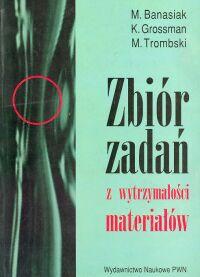 Zbiór zadań z wytrzymałości materiałów. - Banasiak M.,Grossman K.,Trombski M.