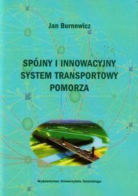 Spójny i innowacyjny system transportowy Pomorza - Burnewicz Jan