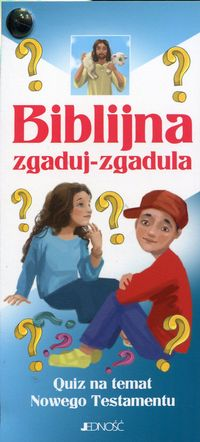Biblijna zgaduj-zgadula. Quiz na temat Nowego Testamentu - Ewelina Parszewska