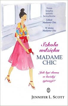 Szkoła wdzięku Madame Chic. Jak być damą w każdej sytuacji? - Jennifer L. Scott