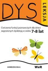 Dysleksja. Ćwiczenia funkcji poznawczych dla dzieci zagrożonych dysleksją w wieku 7-8 lat - Agnieszka Bala
