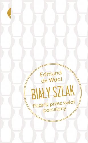 Biały szlak. Podróż przez świat porcelany - Edmund de Waal