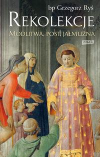 Rekolekcje. Modlitwa, post, jałmużna - Grzegorz Ryś