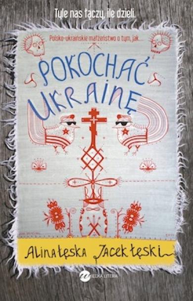 Pokochać Ukrainę - Alina Łęska, Jacek Łęski