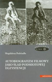 Autobiografizm filmowy jako ślad podmiotowej egzystencji - Magdalena Podsiadło