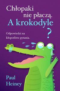 Chłopaki nie płaczą. A krokodyle? - Paul Heiney