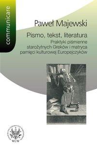 Pismo tekst literatura Praktyki piśmienne starożytnych Greków i matryca pamięci kulturowej Europe - Paweł Majewski