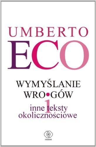 Wymyślanie wrogów i inne teksty okolicznościowe - Umberto Eco