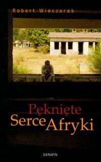 Pęknięte Serce Afryki - Robert Wieczorek