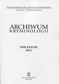 Archiwum kryminologii. Tom XXXVIII 2016 - praca zbiorowa