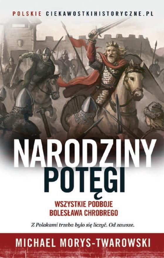 Narodziny potęgi. Wszystkie podboje Bolesława Chrobrego - Michael Morys-Twarowski