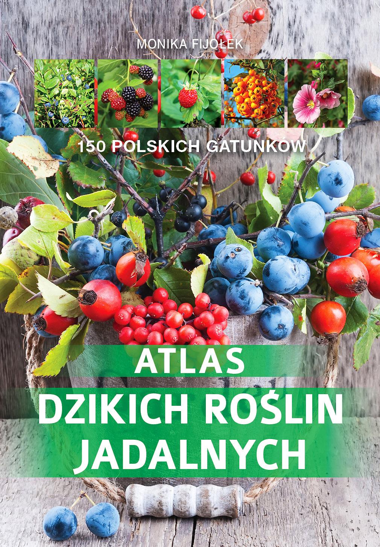 Atlas dzikich roślin jadalnych - praca zbiorowa