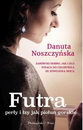 Futra, perły i łzy jak piołun gorzkie - Danuta Noszczyńska