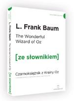 The Wonderful Wizard of Oz / Czarnoksiężnik z krainy Oz (z podręcznym słownikiem angielsko-polskim) - Baum L. Frank