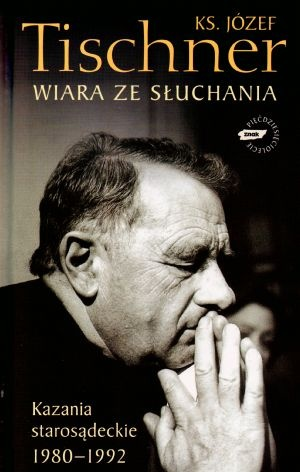 Wiara ze słuchania. Kazania starosądeckie 1980-1992 - ks. Józef Tischner