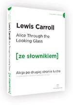 Through the Looking-Glass / Alicja po drugiej stronie lustra (z podręcznym słownikiem angielsko-polskim) - Lewis Carroll