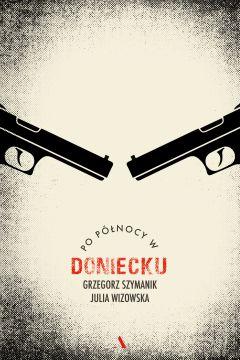 Po północy w Doniecku - Julia Wizowska, Grzegorz Szymanik