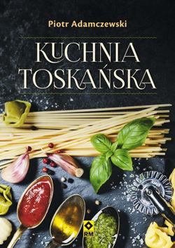 Kuchnia toskańska - Piotr Adamczewski