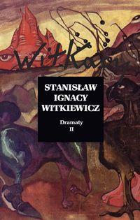 Dramaty. Tom 2 - Stanisław Ignacy Witkiewicz