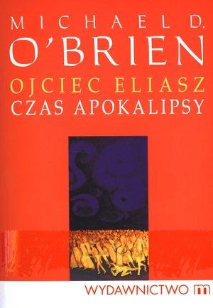 Ojciec Eliasz. Czas apokalipsy - Michael O'Brien