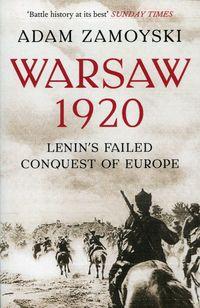 Warsaw 1920. Lenin's Failed Conquest of Europe - Adam Zamoyski
