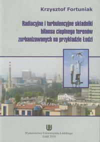 Radiacyjne i turbulencyjne składniki bilansu cieplnego terenów zurbanizowanych na przykładzie Łodzi - Fortuniak Krzysztof